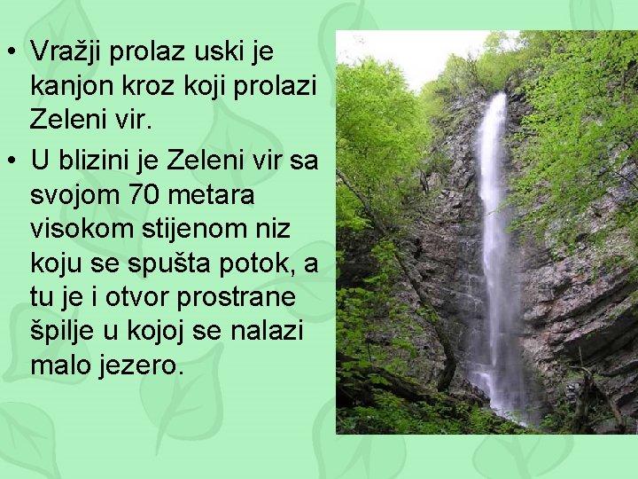 • Vražji prolaz uski je kanjon kroz koji prolazi Zeleni vir. • U