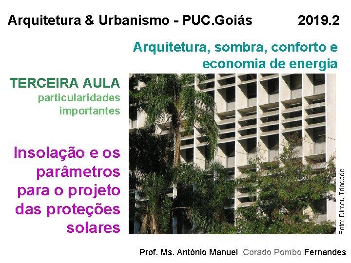 Arquitetura & Urbanismo - PUC. Goiás 2019. 2 Arquitetura, sombra, conforto e economia de