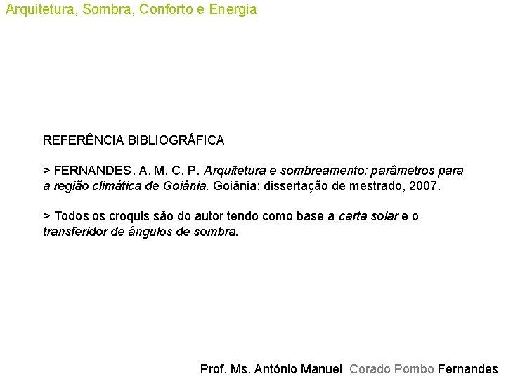 Arquitetura, Sombra, Conforto e Energia REFERÊNCIA BIBLIOGRÁFICA > FERNANDES, A. M. C. P. Arquitetura