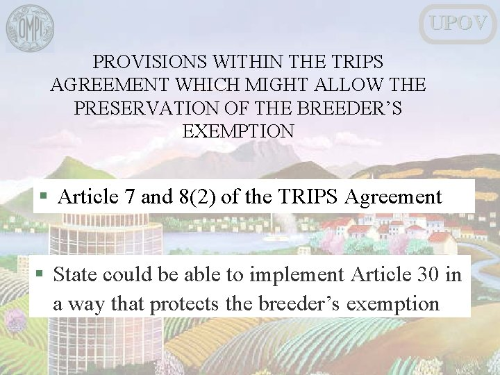 UPOV PROVISIONS WITHIN THE TRIPS AGREEMENT WHICH MIGHT ALLOW THE PRESERVATION OF THE BREEDER'S
