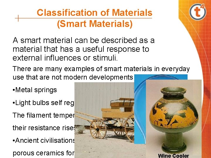 Classification of Materials (Smart Materials) A smart material can be described as a material