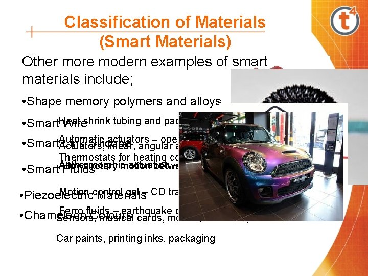 Classification of Materials (Smart Materials) Other more modern examples of smart materials include; •