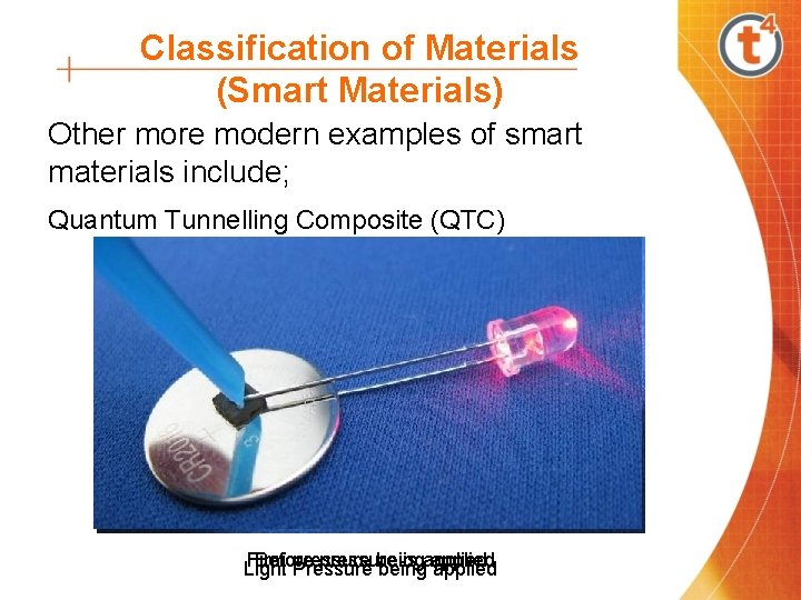Classification of Materials (Smart Materials) Other more modern examples of smart materials include; Quantum