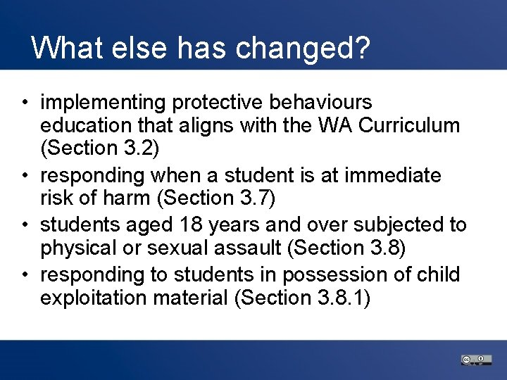 What else has changed? • implementing protective behaviours education that aligns with the WA