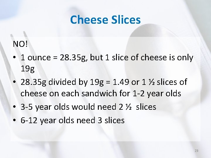 Cheese Slices NO! • 1 ounce = 28. 35 g, but 1 slice of