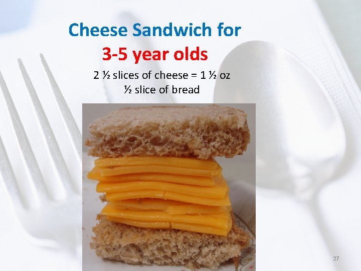 Cheese Sandwich for 3 -5 year olds 2 ½ slices of cheese = 1