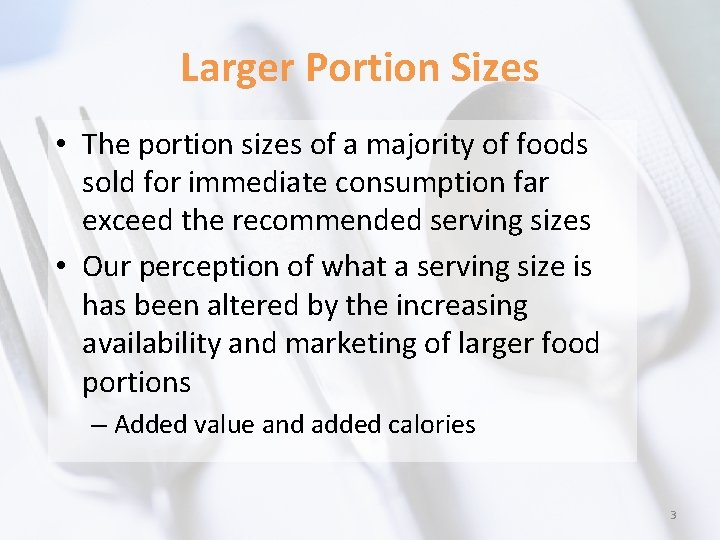 Larger Portion Sizes • The portion sizes of a majority of foods sold for