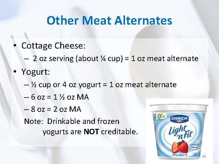 Other Meat Alternates • Cottage Cheese: – 2 oz serving (about ¼ cup) =