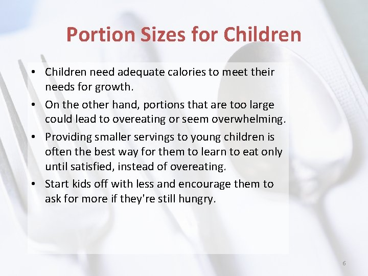 Portion Sizes for Children • Children need adequate calories to meet their needs for