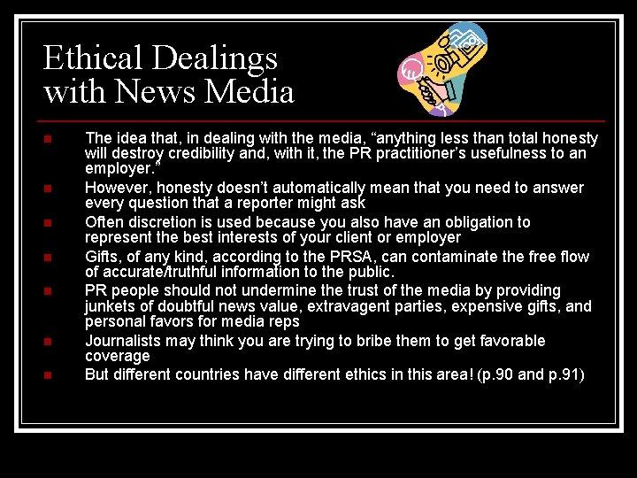 Ethical Dealings with News Media n n n n The idea that, in dealing