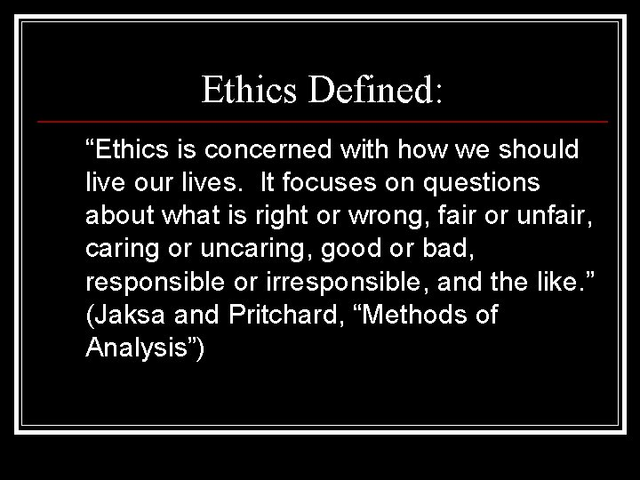 """Ethics Defined: """"Ethics is concerned with how we should live our lives. It focuses"""