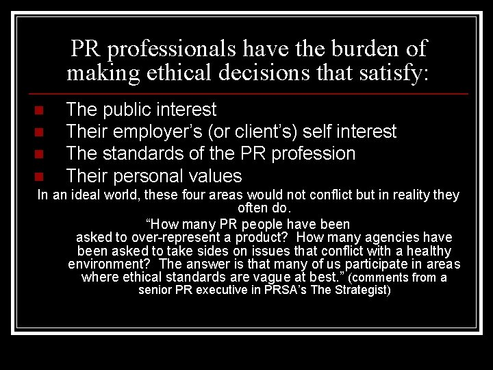 PR professionals have the burden of making ethical decisions that satisfy: n n n