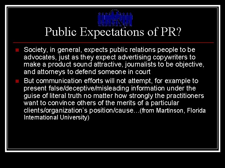 Public Expectations of PR? n n Society, in general, expects public relations people to