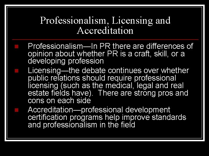 Professionalism, Licensing and Accreditation n Professionalism—In PR there are differences of opinion about whether