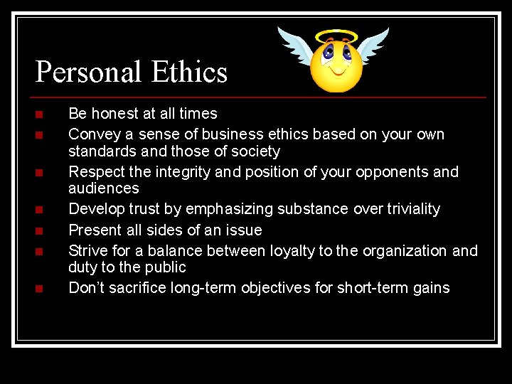 Personal Ethics n n n n Be honest at all times Convey a sense