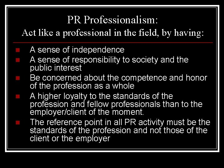 PR Professionalism: Act like a professional in the field, by having: n n n