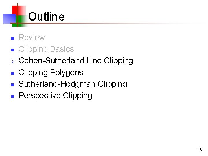 Outline n n Ø n n n Review Clipping Basics Cohen-Sutherland Line Clipping Polygons