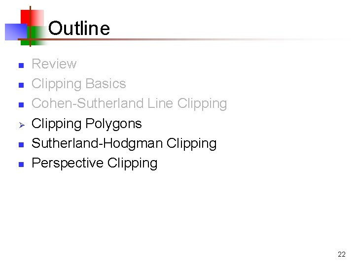 Outline n n n Ø n n Review Clipping Basics Cohen-Sutherland Line Clipping Polygons
