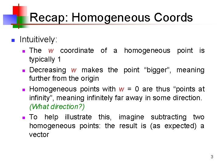 Recap: Homogeneous Coords n Intuitively: n n The w coordinate of a homogeneous point