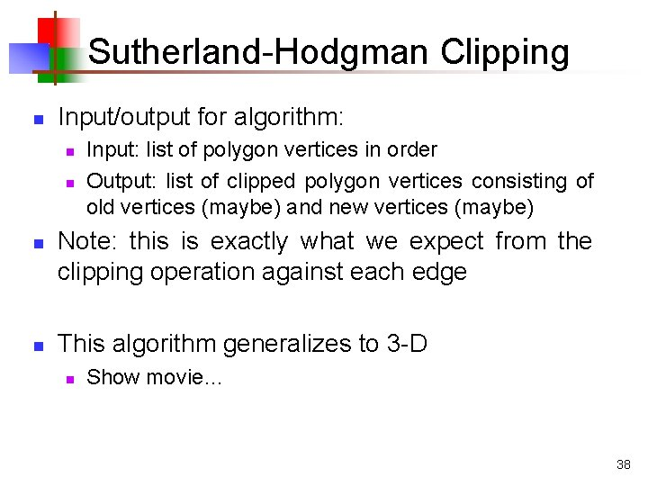 Sutherland-Hodgman Clipping n Input/output for algorithm: n n Input: list of polygon vertices in