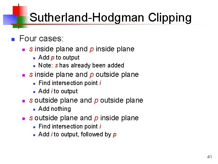 Sutherland-Hodgman Clipping n Four cases: n s inside plane and p inside plane n