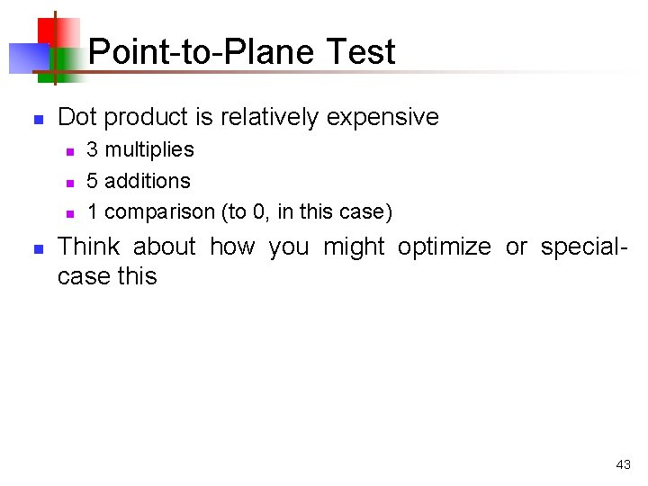 Point-to-Plane Test n Dot product is relatively expensive n n 3 multiplies 5 additions