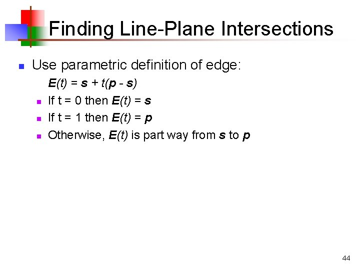 Finding Line-Plane Intersections n Use parametric definition of edge: n n n E(t) =