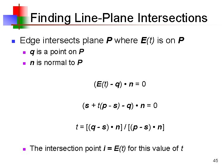 Finding Line-Plane Intersections n Edge intersects plane P where E(t) is on P n