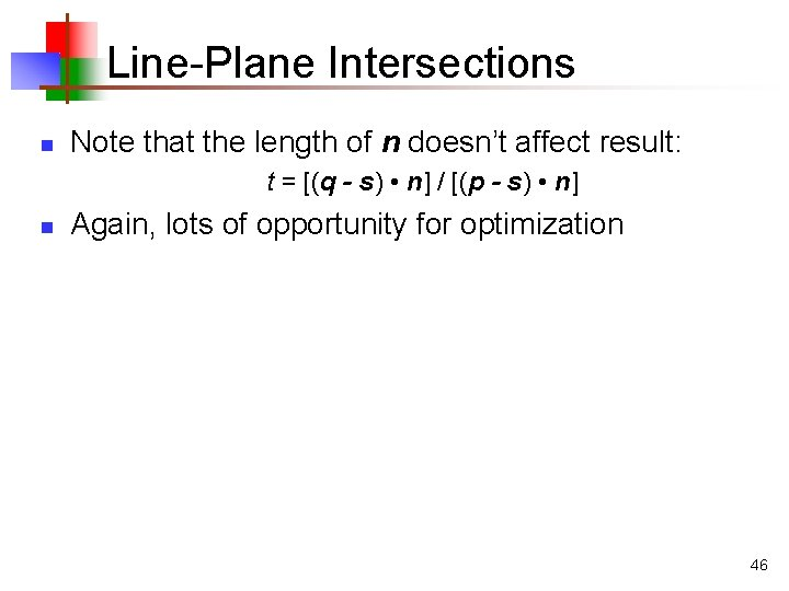 Line-Plane Intersections n Note that the length of n doesn't affect result: t =