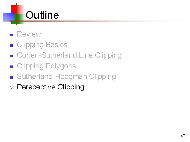 Outline n n n Ø Review Clipping Basics Cohen-Sutherland Line Clipping Polygons Sutherland-Hodgman Clipping