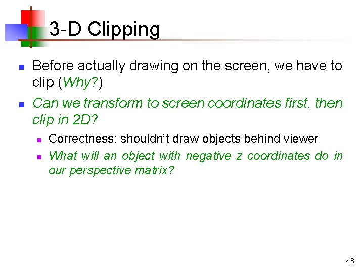 3 -D Clipping n n Before actually drawing on the screen, we have to
