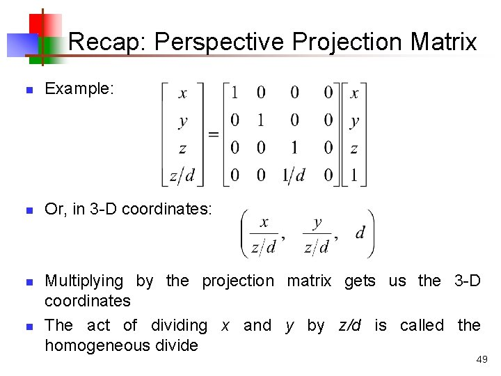 Recap: Perspective Projection Matrix n Example: n Or, in 3 -D coordinates: n n