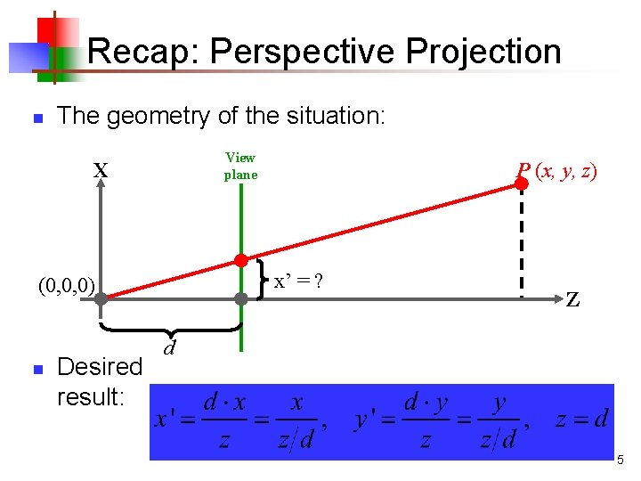 Recap: Perspective Projection n The geometry of the situation: View plane X x' =
