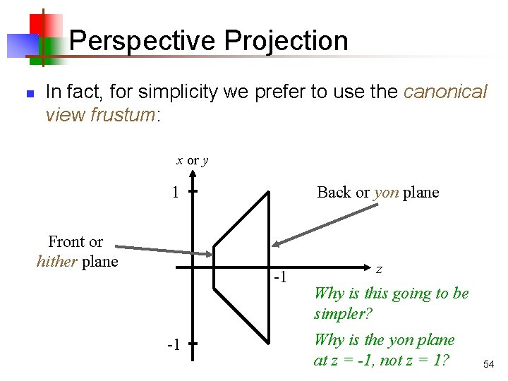 Perspective Projection n In fact, for simplicity we prefer to use the canonical view