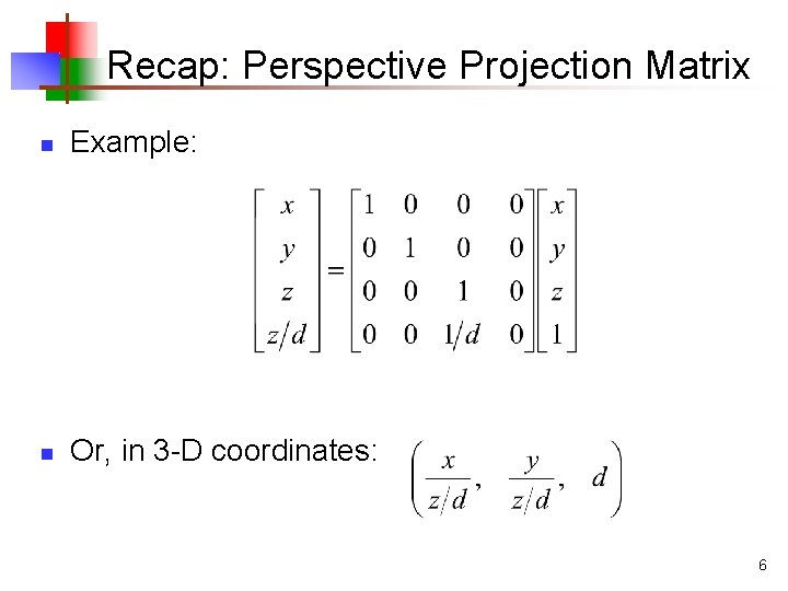 Recap: Perspective Projection Matrix n Example: n Or, in 3 -D coordinates: 6