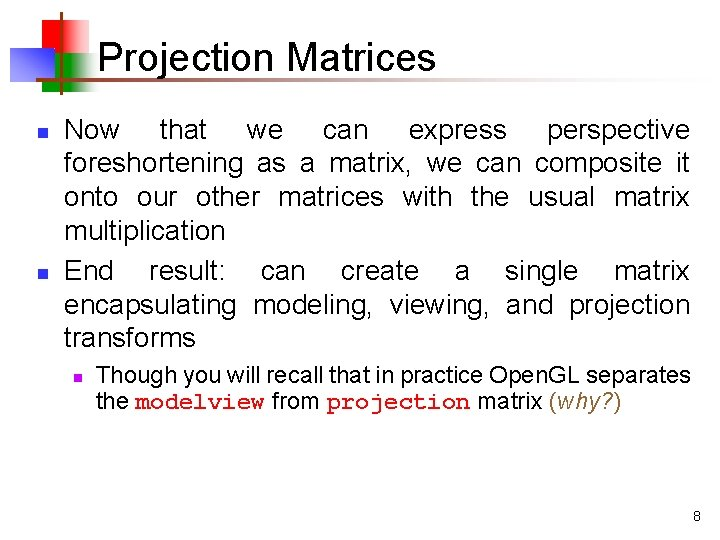 Projection Matrices n n Now that we can express perspective foreshortening as a matrix,