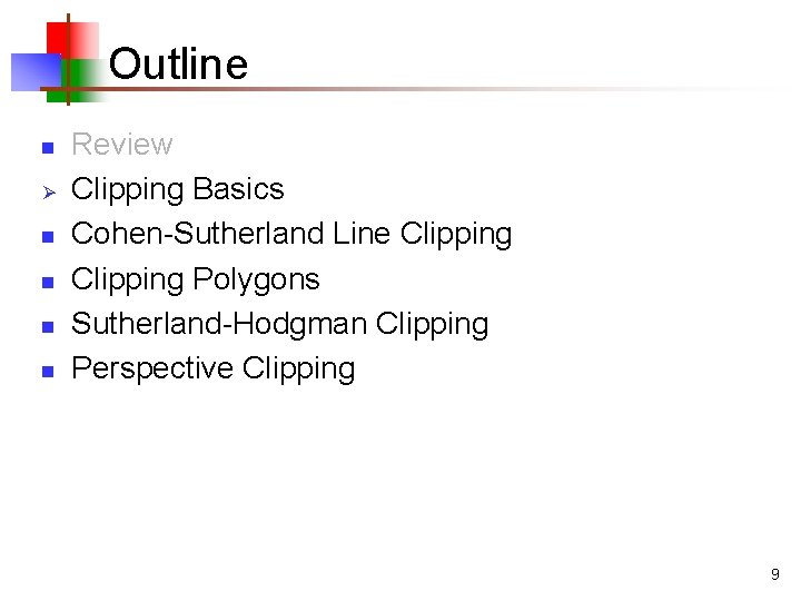 Outline n Ø n n Review Clipping Basics Cohen-Sutherland Line Clipping Polygons Sutherland-Hodgman Clipping