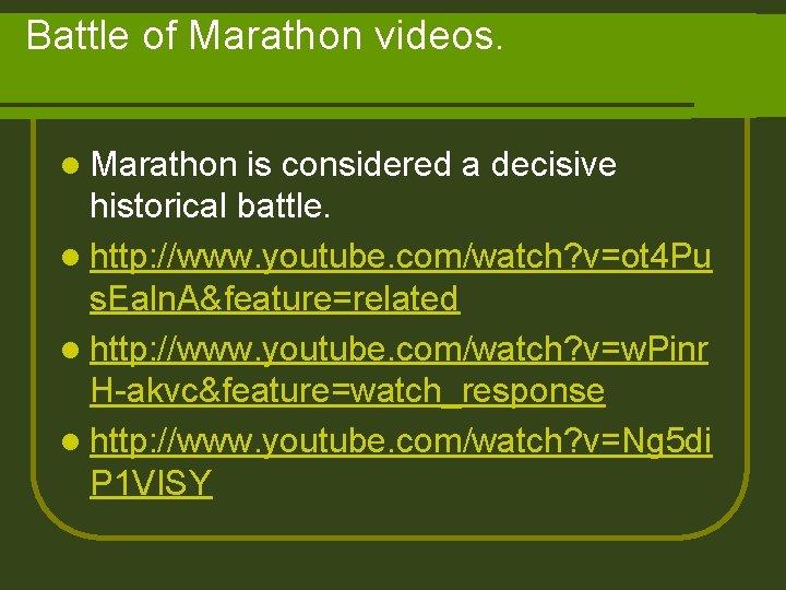 Battle of Marathon videos. l Marathon is considered a decisive historical battle. l http: