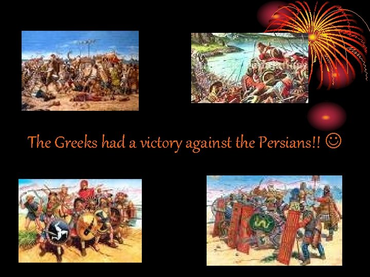 The Greeks had a victory against the Persians!!