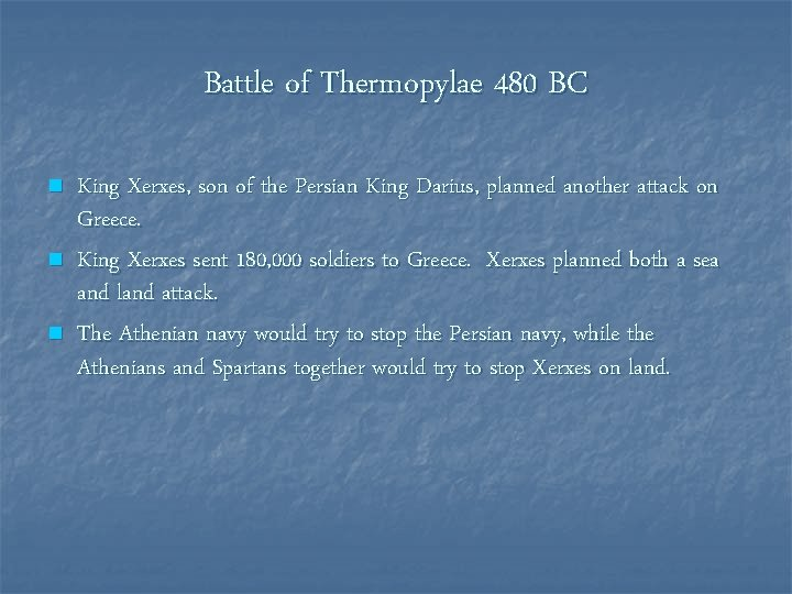 Battle of Thermopylae 480 BC n n n King Xerxes, son of the Persian