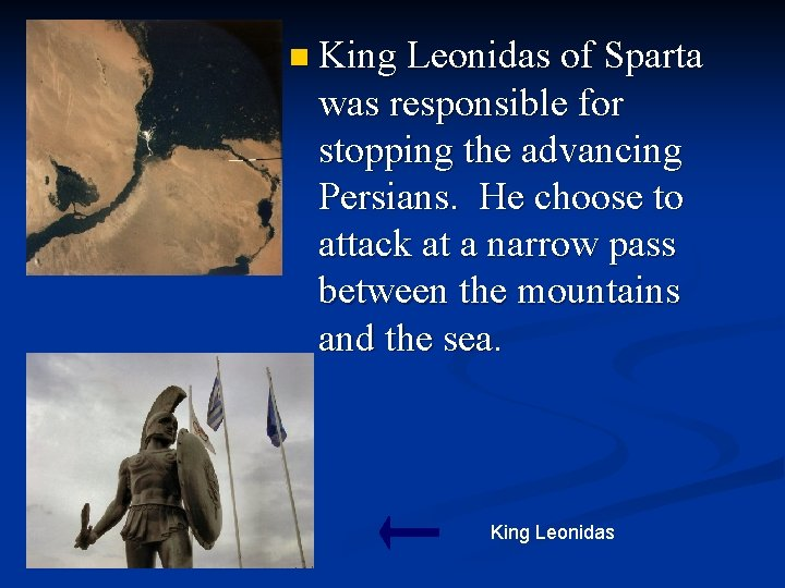 n King Leonidas of Sparta was responsible for stopping the advancing Persians. He choose