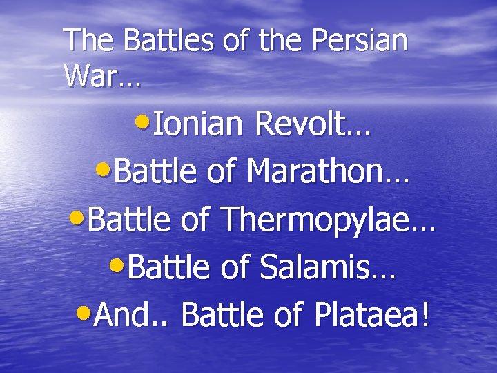 The Battles of the Persian War… • Ionian Revolt… • Battle of Marathon… •
