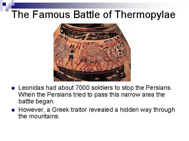 The Famous Battle of Thermopylae n n Leonidas had about 7000 soldiers to stop