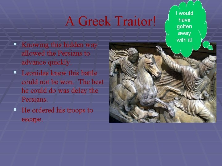 A Greek Traitor! § Knowing this hidden way allowed the Persians to advance quickly.