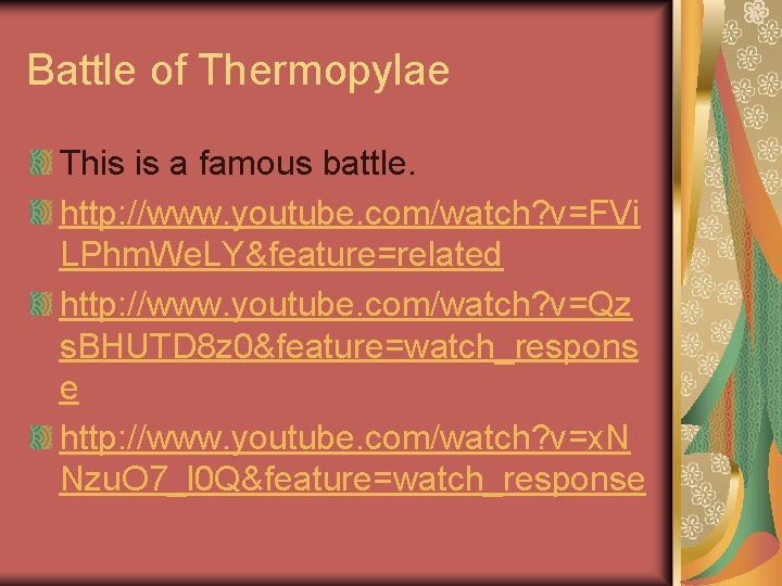 Battle of Thermopylae This is a famous battle. http: //www. youtube. com/watch? v=FVi LPhm.