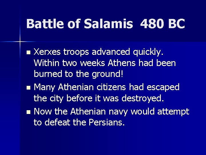 Battle of Salamis 480 BC Xerxes troops advanced quickly. Within two weeks Athens had