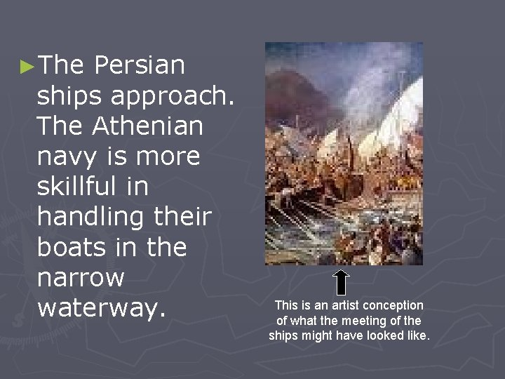 ►The Persian ships approach. The Athenian navy is more skillful in handling their boats