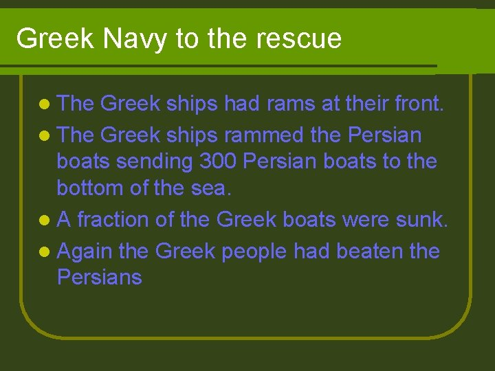 Greek Navy to the rescue l The Greek ships had rams at their front.