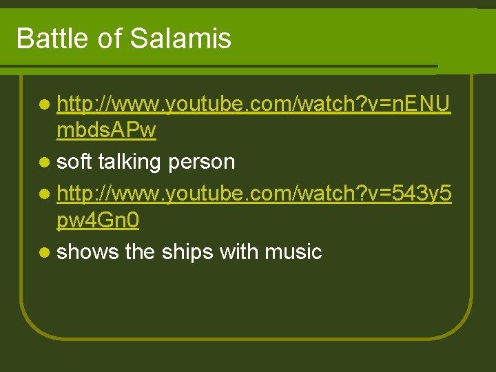 Battle of Salamis l http: //www. youtube. com/watch? v=n. ENU mbds. APw l soft