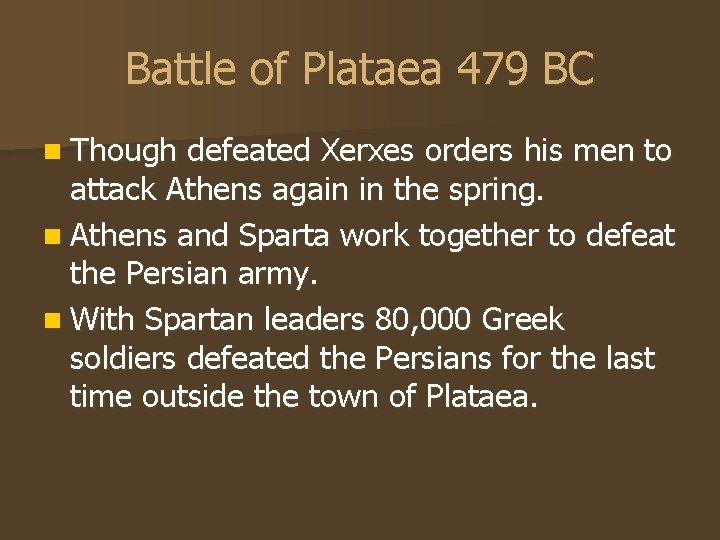 Battle of Plataea 479 BC n Though defeated Xerxes orders his men to attack